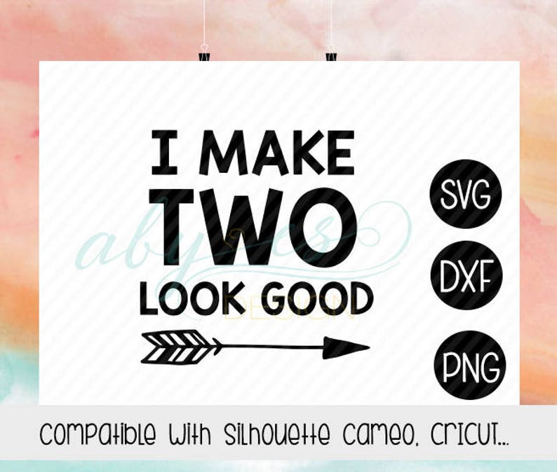 f212933c8d67f I make two look good SVG, Two Birthday, Png, Dxf, Silhouette, Cricut, cut  files