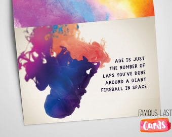 Age is just the number of laps you've done around a giant fireball - funny birthday card