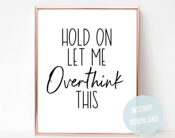 Funny Quote, Hold On Let Me Overthink This, Wall Art, Bedroom Decor, Home Decor, Funny Wall Art, Inspirational Print, Quote Print