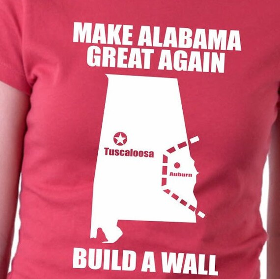 762d8e02ea Items similar to Make Alabama Great Again Build A Wall T Shirt on Etsy