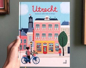 Utrecht! A children book about the city Utrecht, as drawn by Ellen de Bruijn, written in Dutch, geschreven in het Nederlands