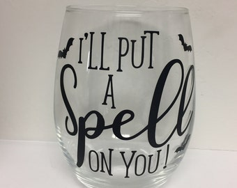 I'll Put A Spell On You! Wine Glass
