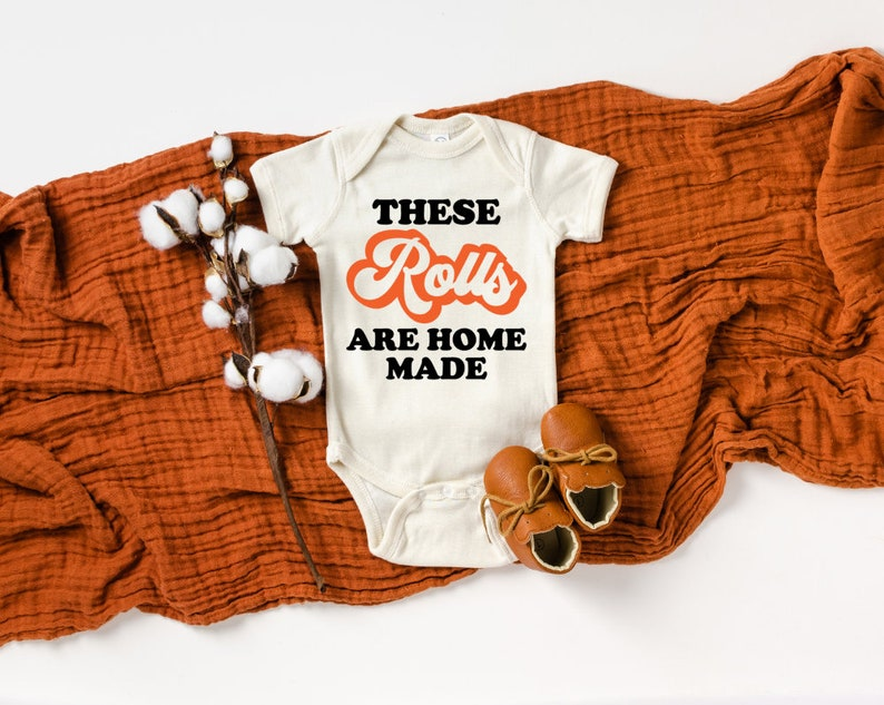 My Rolls Are Homemade These Rolls Are Homemade 1st Thanksgiving Thanksgiving Onesie First Thank Funny Baby Onesie Natural Baby Onesie