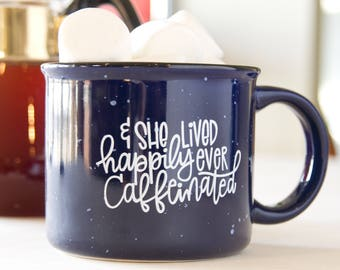 Happily Ever Caffeinated - Campfire Mug - Navy Blue - Hand Lettering