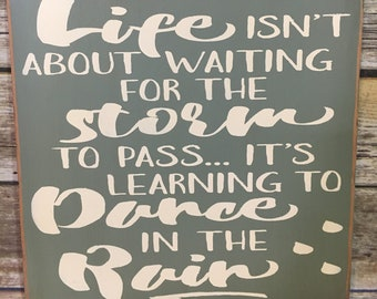 Life isn't about waiting for the storm to pass it's learning to dance in the rain, inspirational wood sign, rustic sign, friendship gift,