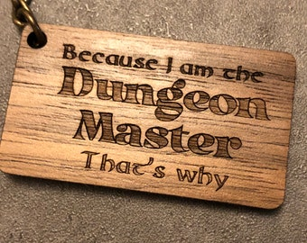 Walnut Keychain - Because I am the Dungeon Master that's why