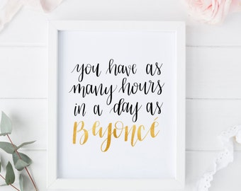 FAUX GOLD FOIL - You Have as Many Hours in a Day as Beyonce Calligraphy Printable