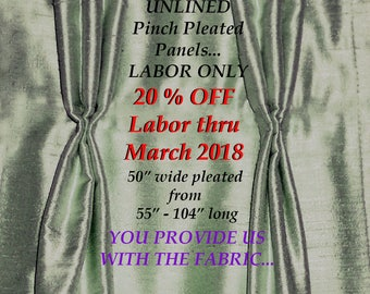 UNLINED 50' wide Pinched Pleat Drapery Panel Labor ONLY..20% OFF thru March