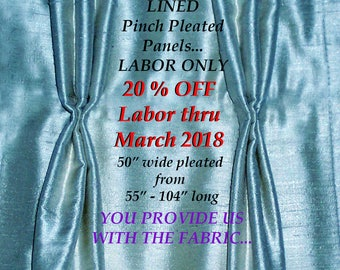 """LINED 50"""" wide Pinched Pleat Drapery Panel Labor ONLY)..20% OFF thru March"""