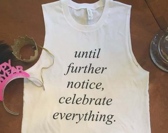 Celebrate Everything Until Further Notice Muscle Tank
