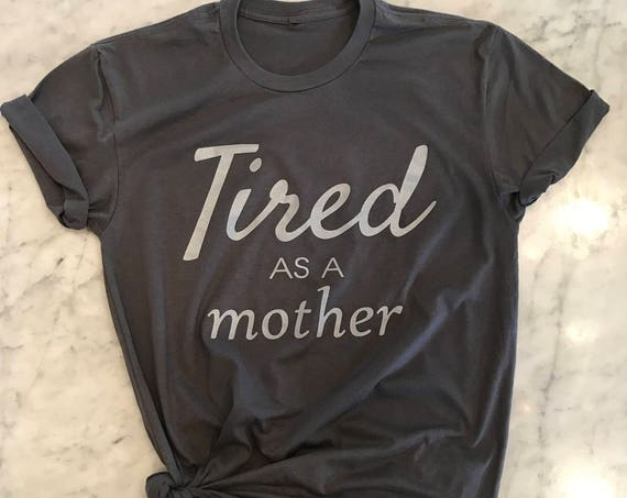 Tired As A Mother Ringspun Boyfriend T Shirt Unisex Fit
