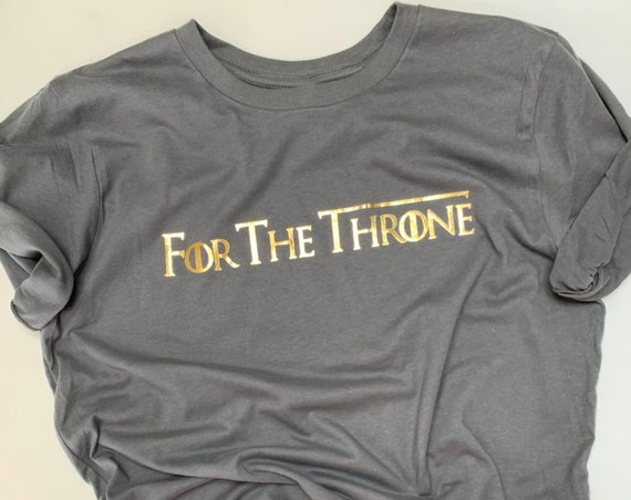 Game Of Thrones Fan T Shirt , For The Throne Tee,  Mother of Dragons Shirt, Winter is Coming Shirt