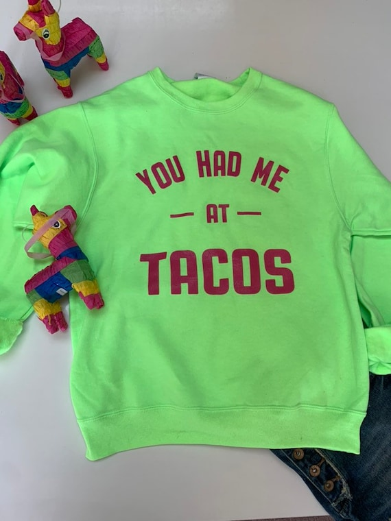 You had Me at Tacos Pullover Sweatshirt perfect for Taco Tursday or Valentines Day !