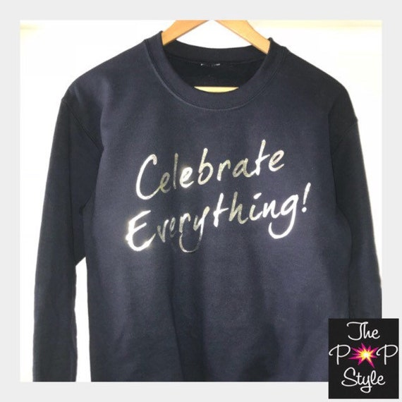Celebrate Everything Navy Sweatshirt with Silver ink Unisex Fit