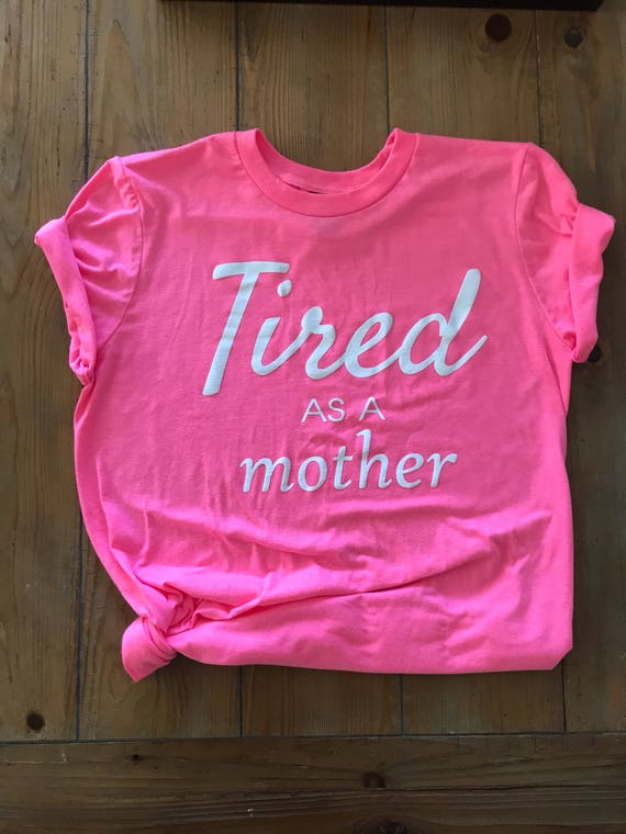 Tired As A Mother Neon Pink Boyfriend T Shirt