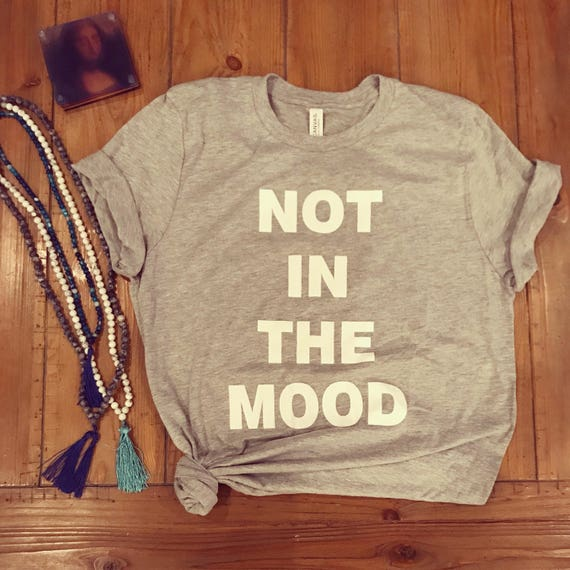 Not In The Mood T Shirt Boyfriend Fit Heather Grey
