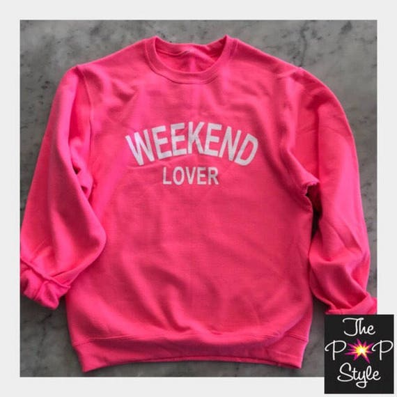 Weekend Lover Celebration  Sweatshirt Unisex Neon Pink Perfect for Valentines Day Gift