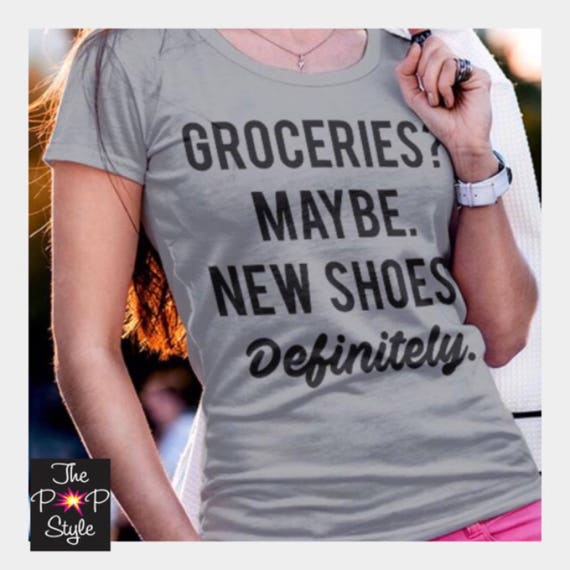 Groceries Maybe New Shoes Definitely Ladies Fit Graphic Tee