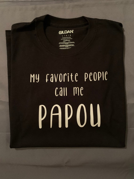 My Favorite People Call me Papou Shirt - Best Papou- Proud Grandpa gift - We love Pappou- Thinking of you