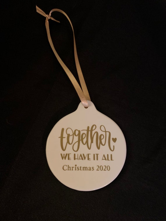 Together we have it all- Christmas ornament- porcelain- quarantine ornament- pandemic 2020- family first- I love you ornament