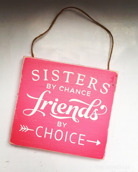 Sisters by chance friends by choice, sister, friend, sister quotes, sister  love, sister gift, sister sign, step sister, sister decor