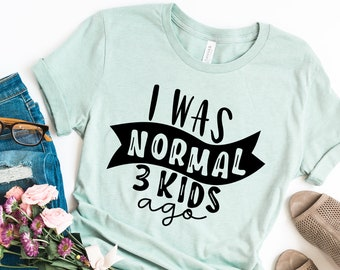 77a2c3fc I Was Normal Three Kids Ago, I Was Normal 3 Kids Ago, Funny Mom Shirt, Cute Mom  Shirts, Mom Life Shirt, Tired Mom Shirts