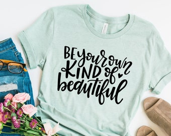 951ab978 Be Your Own Kind Of Beautiful Shirt, Inspirational Shirts, Inspirational  Quotes shirts, Cute Shirt For Women, Affirmation Shirt