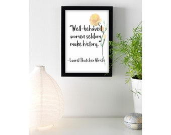 Well-behaved women seldom make history - Framed and Print Only