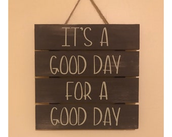 It's a good day for a good day, home decor sign