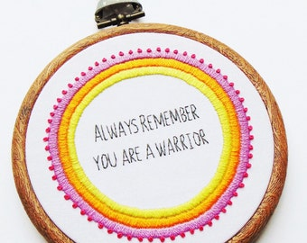 Cancer Survivor Gift, Encouragement Gift, Bravery Gift, Recovery Gift / You Are A Warrior.... Bespoke Hand Embroidered Hoop