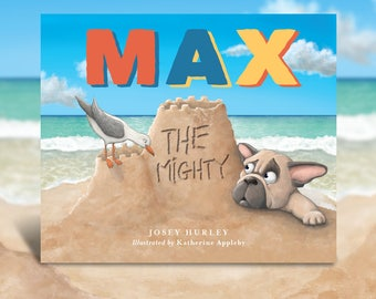 Children's Picture Book: Max the Mighty, Written by Josey Hurley, Illustrated by Katherine Appleby, Ages 5-8