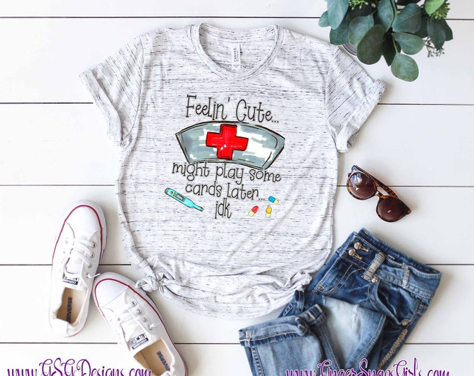 Featured listing image: Feelin' Cute Might Play Some Cards Later Idk Funny Nursing short sleeve unisex t-shirt, Perfect for Nurses' Week