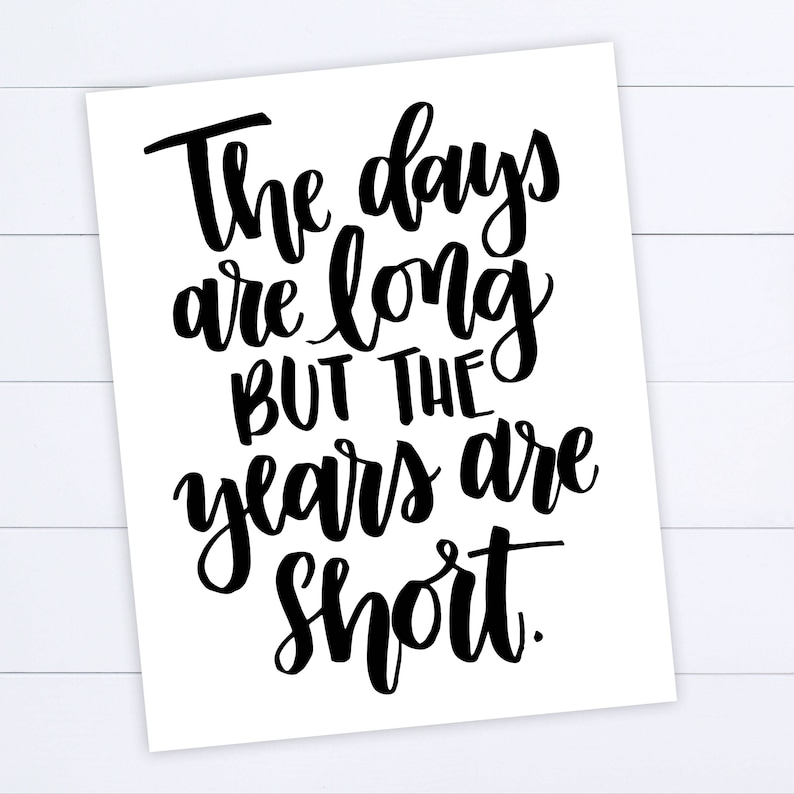 The Days Are Long But The Years Are Short Digital Download Etsy