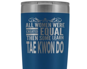 ALL Women, Learn TAE kWON DO, Tae Kwon Do Gift, TaeKwonDo Woman, Tae Kwon Do Girl Gifts, Martial Arts Gift * Stainless Steel Tumbler 20 oz.