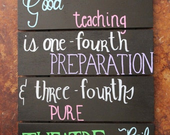Good Teaching is one-fourth Preparation and three-fourths Theatre l pallet sign, teacher quote, teacher gift, christmas gift