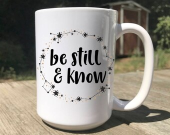 Be Still and Know Coffee Mug - Be Still and Know - Scriptural Coffee Mug - Scripture Coffee Mug - Christian Coffee Mug - Coffee Mug