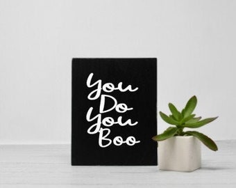 You do you boo | Small Sign | Affirmation | Pick me up | Shelf Sitter | Wall Decor | Mantra