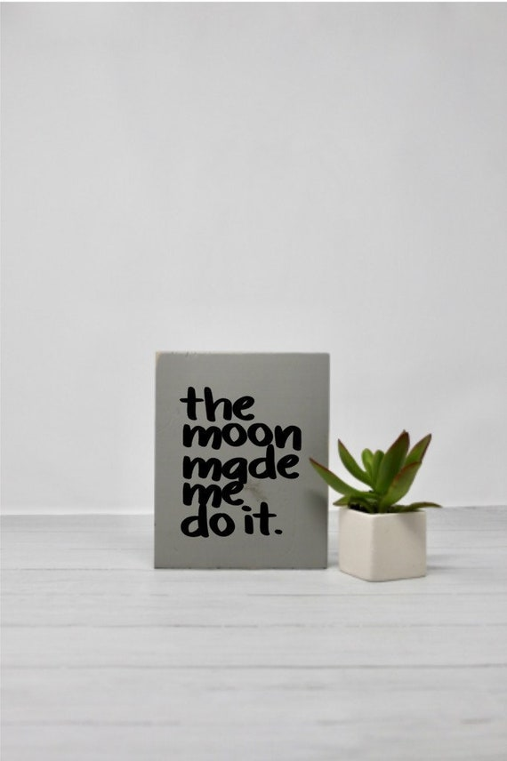 Moon Quotes Snarky Signs With Quotes Wood Wall Art Small Sign Sarcastic Humor Life Quote