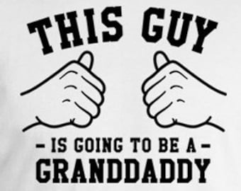 This Guy Is Going To Be A Granddaddy Gifts For Grandpa Shirt For Him Grandfather T Shirt Grandpa Clothing Papa Gifts Mens Tee TGW-266
