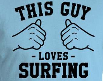 This Guy Loves Surfing T Shirt Gifts For Surfer Shirt For Him Surf Clothing Adventure TShirt Beach Shirt Sports T Shirt Mens Tee TGW-47