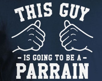 This Guy Is Going To Be A Parrain Godparent Gifts For Him Godfather Shirt Fathers Day TShirt Family Gifts Godfather T Shirt Mens Tee TGW-261