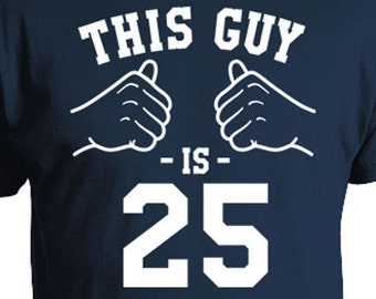 25th Birthday Shirt Personalized Gifts For Him Custom T Bday Present TShirt This Guy Is 25 Years Old Mens Tee TGW 164