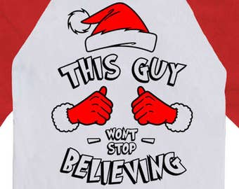 3558bef0895 This Guy Won t Stop Believing Christmas Gifts For Dad Holiday T Shirt Xmas  Clothes 3 4 Sleeve TShirt Baseball Raglan Tee X-Mas TGW-605