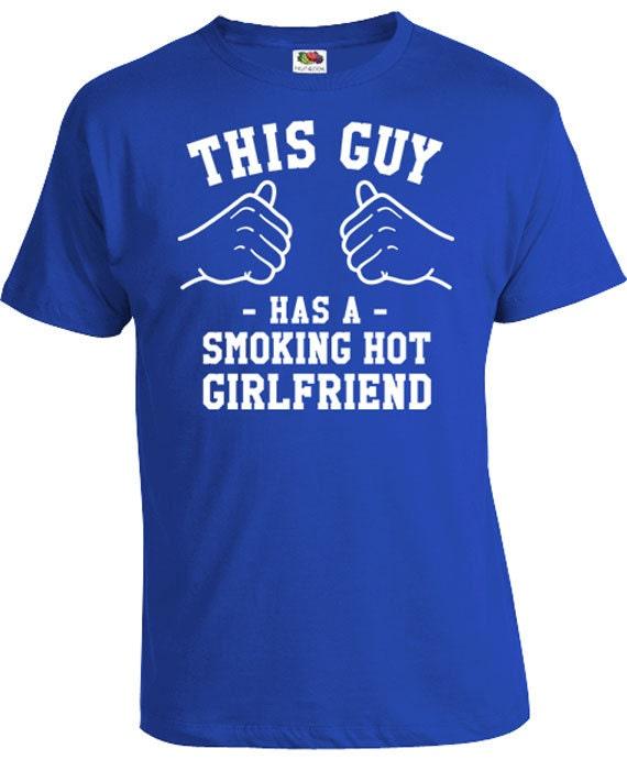 This Guy Has A Smoking Hot Girlfriend Boyfriend Shirt Gifts From Girlfriend  Boyfriend Gift Anniversary T Shirt Gift For Him Mens Tee TGW-131