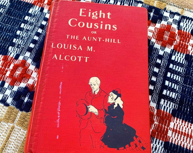 """Vintage """"Eight Cousins"""" or """"The Aunt-Hill"""" book by Louisa May Alcott, Early 1900s book"""