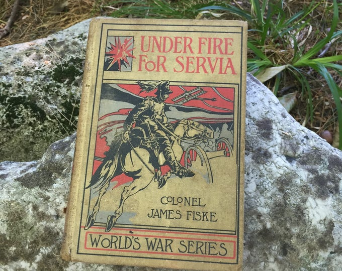 "Antique Book, ""Under Fire For Servia"" by Colonel James Fiske, 1914 World's War Series Book, Rare Collectors Book, Antique War Fiction Book"