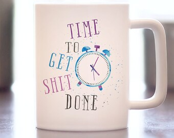 Coffee Mug with Sayings, Sarcastic Coffee Lover, First Coffee, Funny Mug, Time to get shit done, Cafe, Espresso, Gift for Her, Gift for him