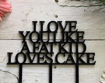 Wedding Cake Topper- Lyrics- I love you like- I love you like a fat kid loves cake- wedding cake topper- custom cake topper