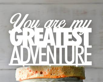 Engagement Cake Topper- Customizable cake topper- You are my greatest adventure Cake Topper- Engagement Cake Topper-Perzonalized cake topper