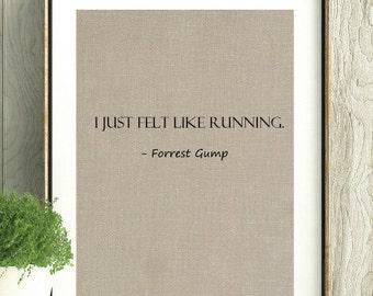 Forrest Gump,Running, Gift for Runner, Running Quote, I just felt like running, Running Print, Running Gift, Running Inspiration,Running Art